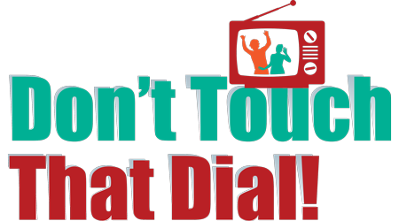 Don�t Touch That Dial!