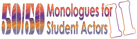 50/50 Monologues for Student Actors II