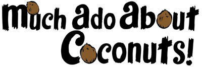 Much Ado about Coconuts