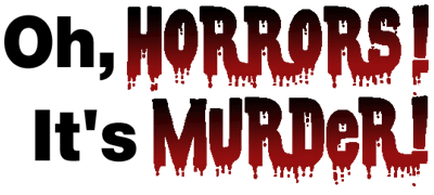 Oh, Horrors! It�s Murder!