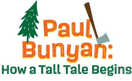 Paul Bunyan: How a Tall Tale Begins