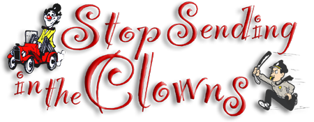 Stop Sending in the Clowns