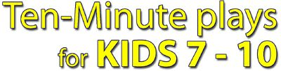Ten-Minute Plays for Kids 7-10