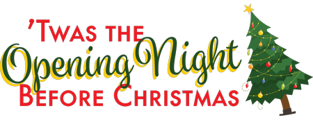 �Twas the Opening Night Before Christmas