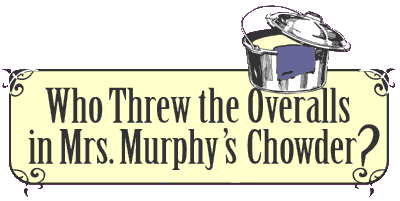 Who Threw the Overalls in Mrs. Murphy�s Chowder?